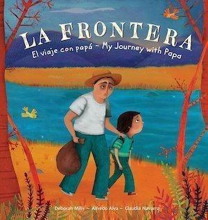 La Frontera / The Border: El Viaje Con Papá/ My Journey With Papa by Deborah Mills