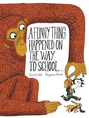 A Funny Thing Happened on the Way to School by Davide Cali