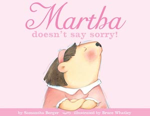 Martha Doesn't Say Sorry by Samantha Berger