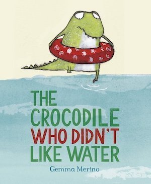 The Crocodile Who Didn't Like Water by Gemma Merino book cover