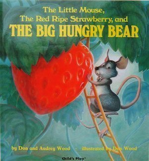 The Little Mouse, The Red Ripe Strawberry, & the Big Hungry Bear by Audrey Wood