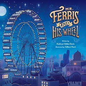 Mr. Ferris and His Wheel by Kathryn GibbsDavis