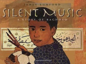 Silent Music: A Story of Bagdad by James Rumford