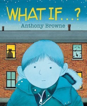 What If…? by Anthony Browne