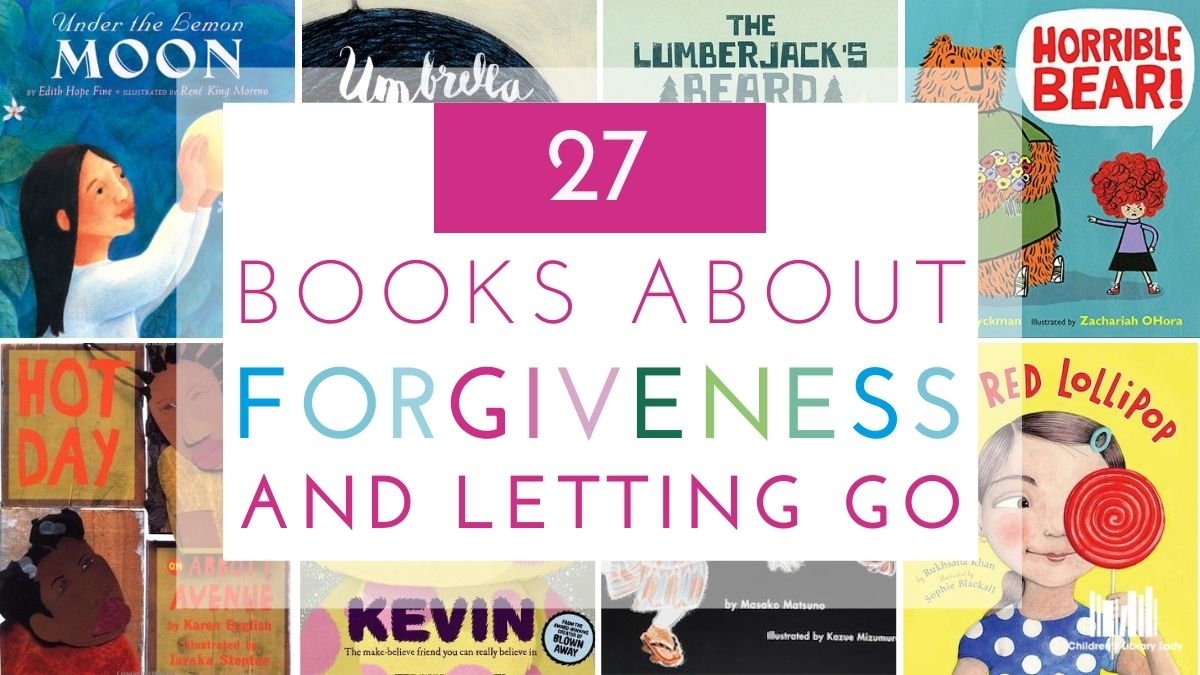 27 Picture Books about Forgiveness and Letting Go