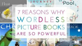 7 Reasons Why Wordless Picture Books are so Powerful