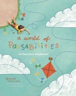 A World of Pausabilities: An Exercise in Mindfulness by Frank J. Sileo