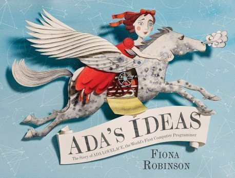 Ada's Ideas: The Story of Ada Lovelace, the World's First Computer Programmer by Fiona Roberton
