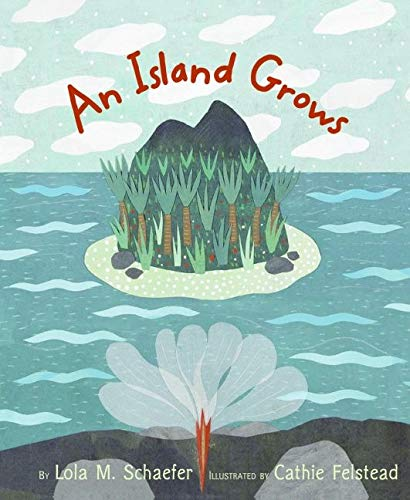 An Island Grows by Lola M. Schaefer