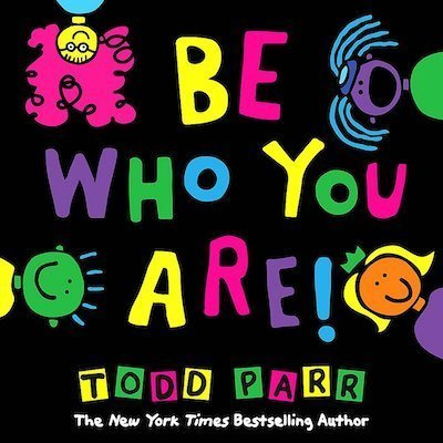 Be Who You Are! by Todd Parr