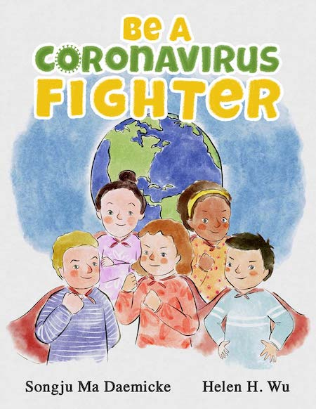 Be a Coronavirus Fighter! by Songju Ma Daemicke & Helen H. Wu