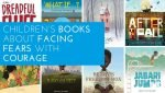 Picture Books about Facing Fears with Courage