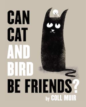 Can Cat and Bird Be Friends? by Coll Muir