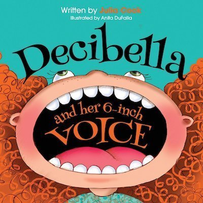 Decibella and Her 6-Inch Voice by Julia Cook