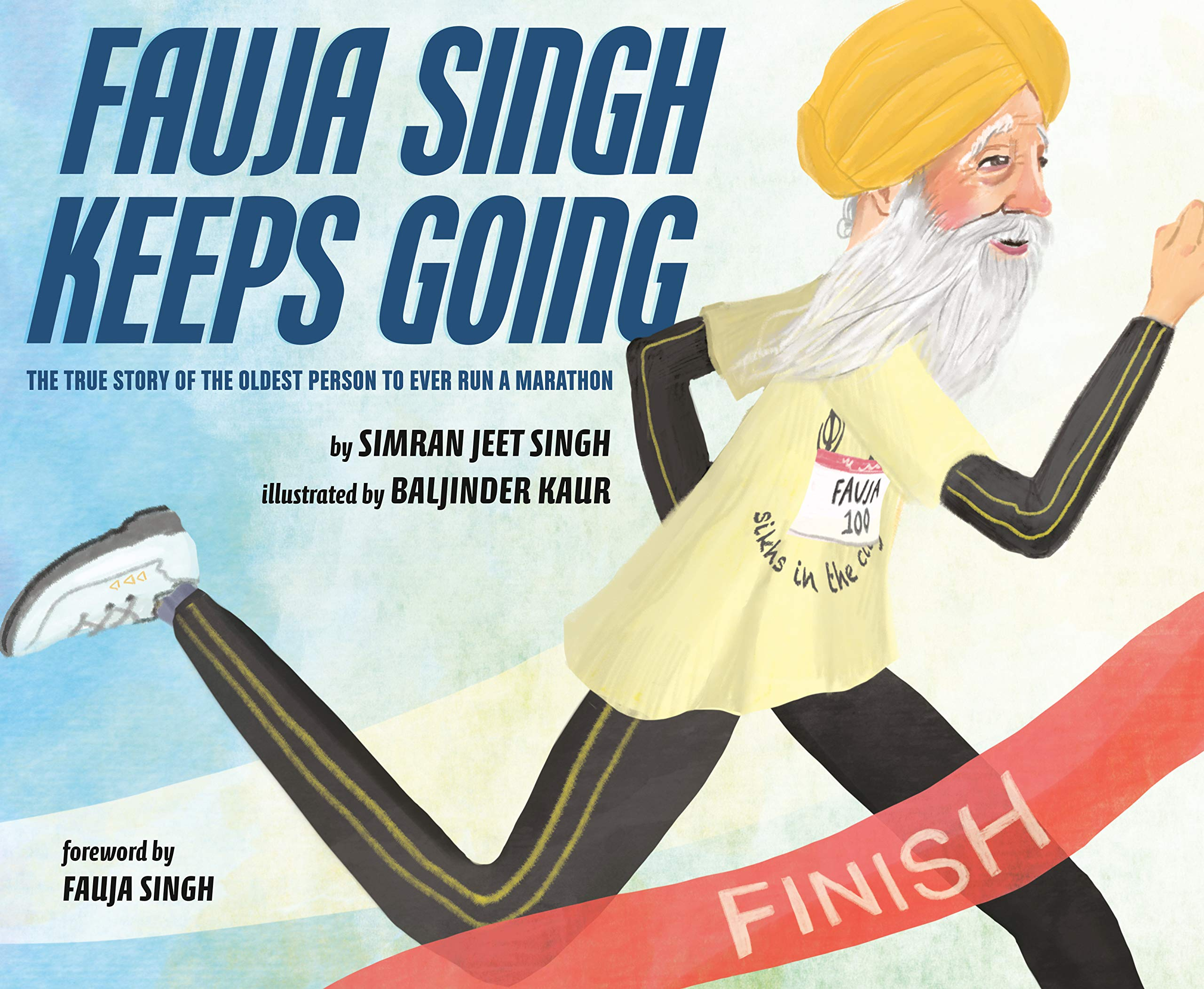 Fauja Singh Keeps Going: The True Story of the Oldest Person to Ever Run a Marathon by Simran Singh Jeet