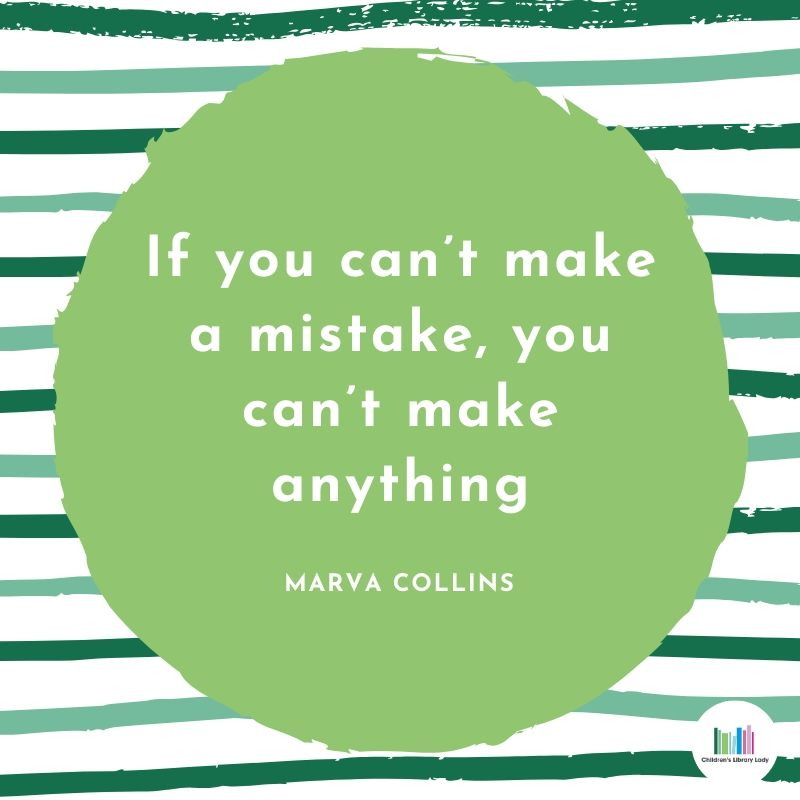 If you can't make a mistake, you can't make anything. Marva Collins