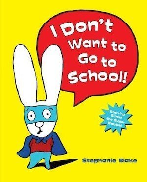 I Don't Want to Go to School by Stephanie Blake