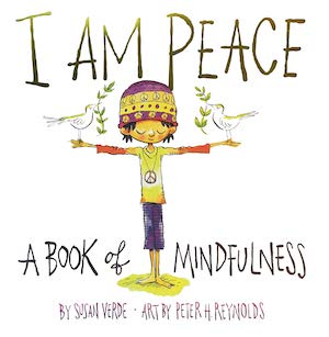 I am Peace- A Book of Mindfulness by Susan Verde