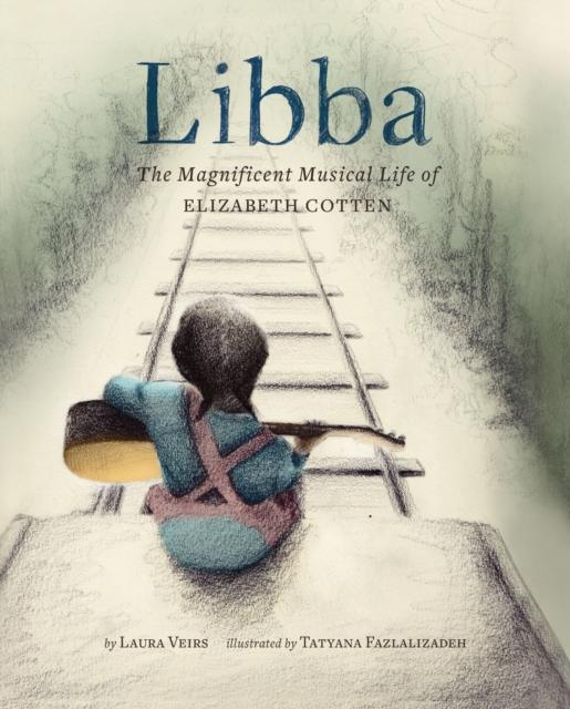 Libba- The Magnificent Musical Life of Elizabeth Cotten by Laura Veirs