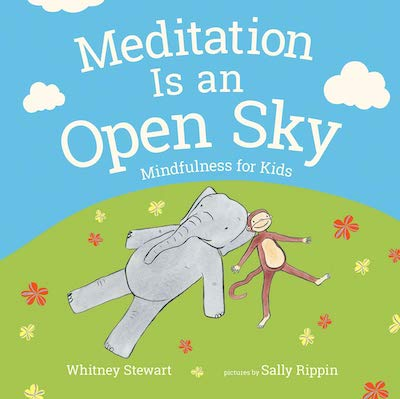 Meditation is an Open Sky: Mindfulness for Kids by Whitney Stewart