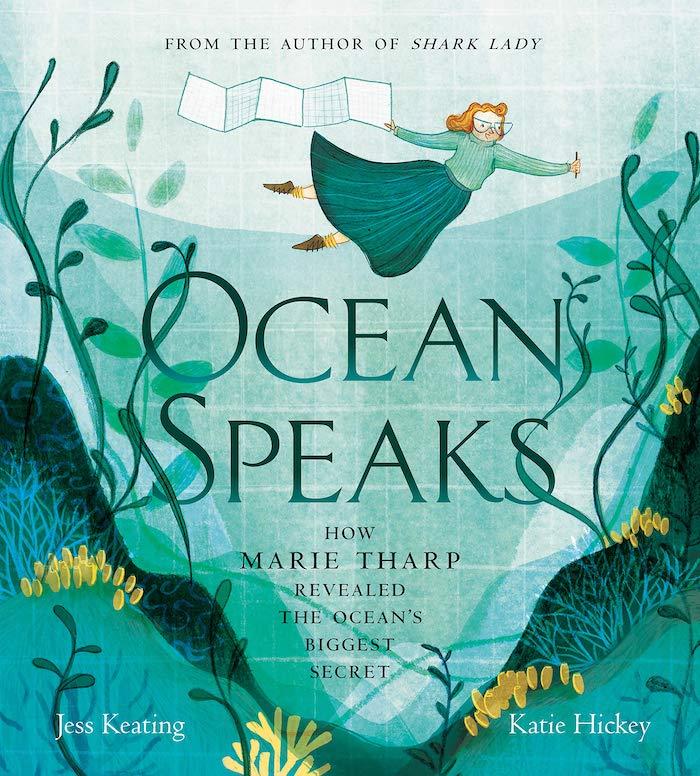 Ocean Speaks: How Marie Tharp Revealed the Ocean's Biggest Secret by Jess Keating