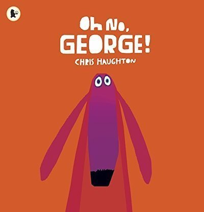 Oh No! George! by Chris Haughton