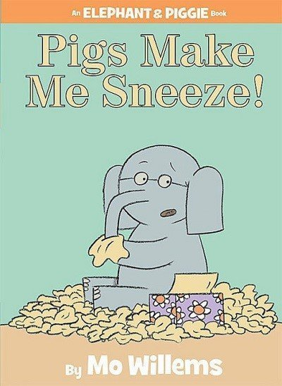 Pigs Make Me Sneeze by Mo Willems