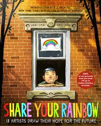 Share Your Rainbow- 18 Artists Draw Their Hope for the Future by R. J. Palacio