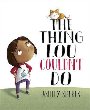 The Thing Lou Couldn't Do by Ashley Spires-