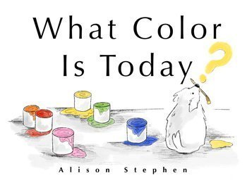 What Color Is Today? by Alison Stephens