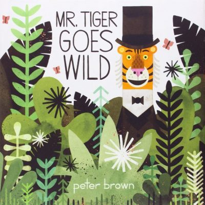 Mr. Tiger Goes Wild by Peter Brown book cover