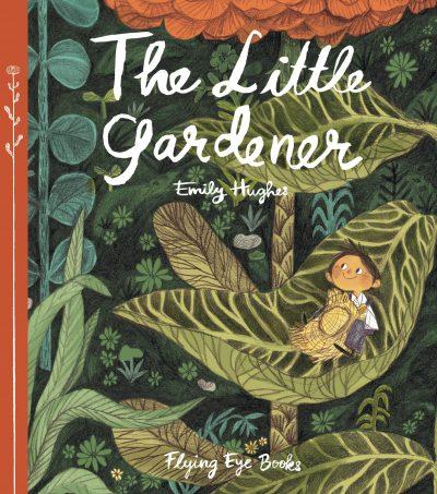 The Little Gardener - Emily Hughes
