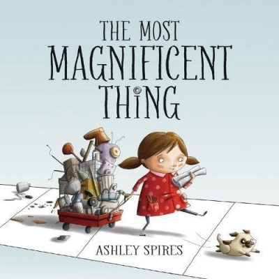 The Most Magnificent Thing - Ashely Spires